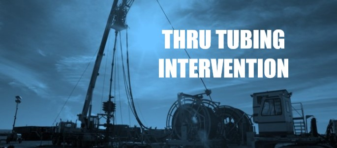 Thru Tubing Intervention